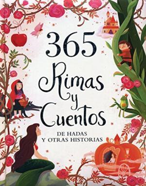 365 RIMAS Y CUENTOS DE HADAS Y OTRAS HISTORIAS
