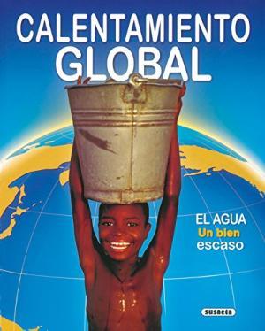 CALENTAMIENTO GLOBAL EL AGUA UN BIEN ESCASO