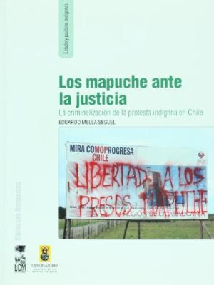 LOS MAPUCHE ANTE LA JUSTICIA – LA CRIMINALIZACION