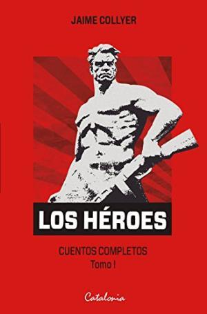 LOS HEROES CUENTOS COMPLETOS TOMO 1