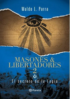 MASONES Y LIBERTADORES 2 EL SECRETO DE LA LOGIA
