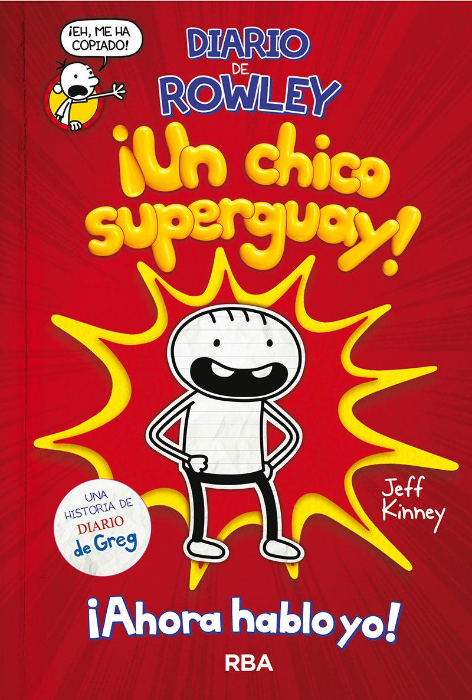 DIARIO DE ROWLEY UN CHICO SUPERGUAY AHORA HABLO YO
