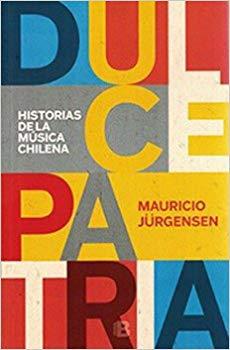 DULCE PATRIA HISTORIAS DE LA MUSICA CHILENA