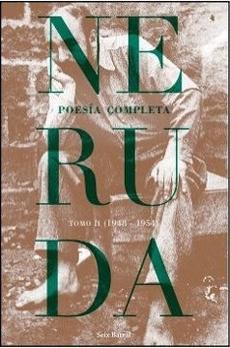 NERUDA POESIA COMPLETA TOMO 2 1948 – 1954