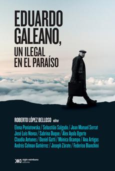 EDUARDO GALEANO UN ILEGAL EN EL PARAISO