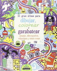 EL GRAN ALBUM PARA DIBUJAR COLOREAR Y GARABATEAR