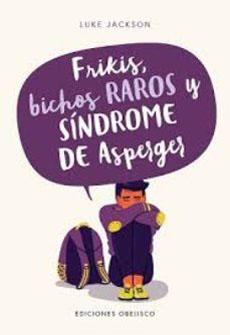 FRIKIS BICHOS RAROS Y SINDROME DE ASPERGER