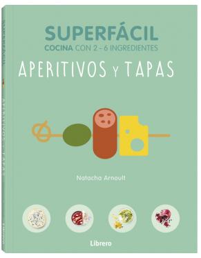 APERITIVOS Y TAPAS SUPERFÁCIL COCINA CON 2 – 6 INGREDIENTES
