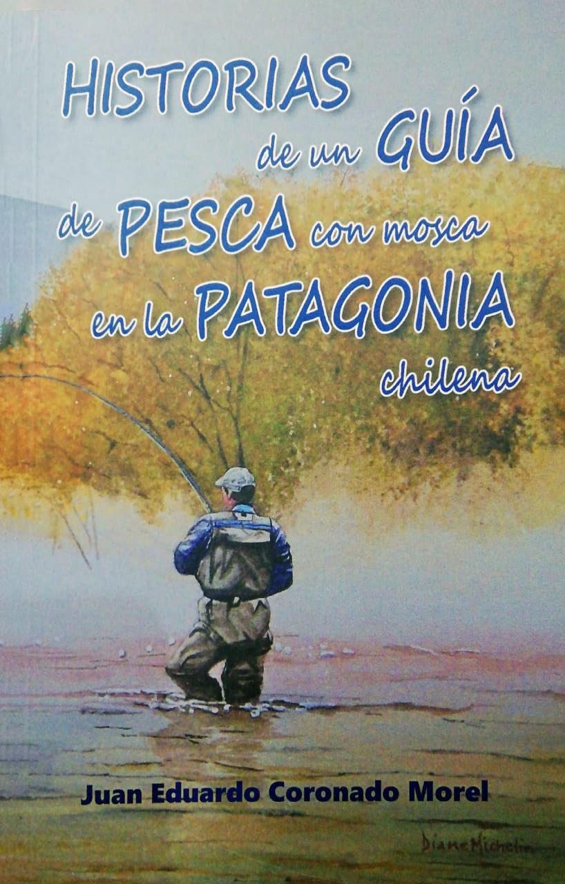 HISTORIAS DE UN GUÍA DE PESCA CON MOSCA EN LA PATAGONIA CHILENA