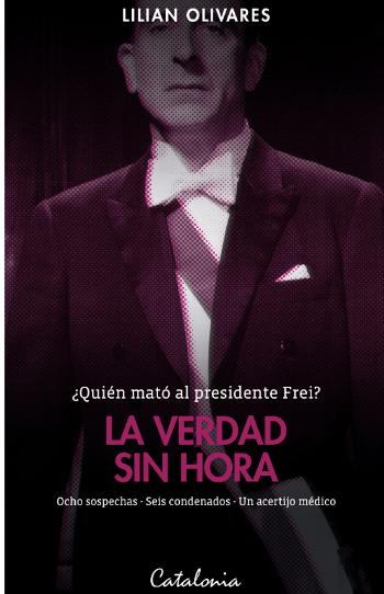 LA VERDAD SIN HORA ¿Quién mató al presidente Frei?