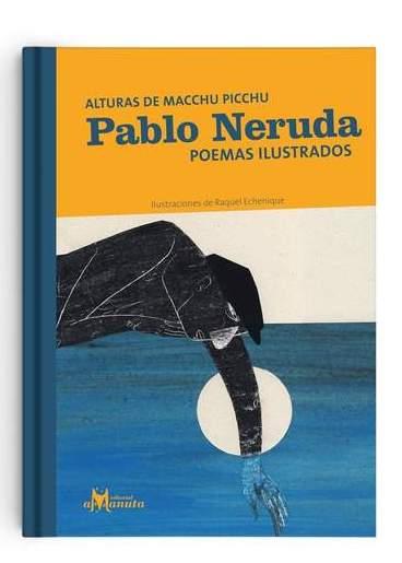 PABLO NERUDA POEMAS ILUSTRADOS ALTURAS DE MACCHU