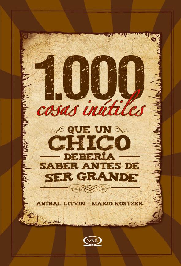 1000 COSAS INUTILES QUE UN CHICO DEBERIA SABER ANTES DE SER GRANDES