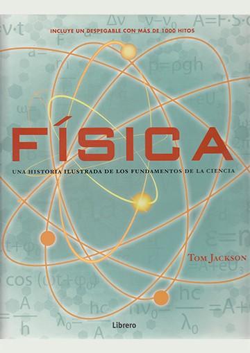 FISICA UNA HISTORIA ILUSTRADA DE LOS FUNDAMENTOS DE LA CIENCIA