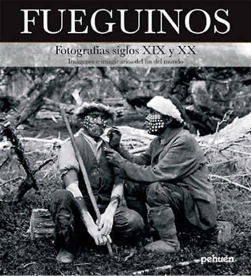 FUEGUINOS FOTOGRAFIAS SIGLO XIX – XX