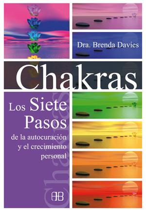 CHAKRAS. LOS SIETE PASOS DE LA AUTOCURACION Y EL CRECIMIENTO PERSONAL