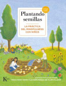 PLANTANDO SEMILLAS: LA PRÁCTICA DEL MINDFULNESS CON NIÑOS (INCLUYE QR Y AUDIOS)