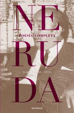 NERUDA POESIA COMPLETA TOMO 5 1969 – 1974