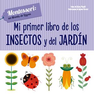 MI PRIMER LIBRO DE LOS INSECTOS Y DEL JARDIN