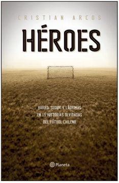 HEROES 15 HISTORIAS OLVIDADAS DEL FUTBOL