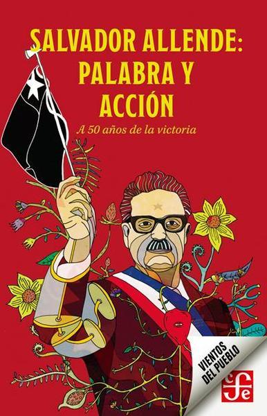SALVADOR ALLENDE PALABRA Y ACCION
