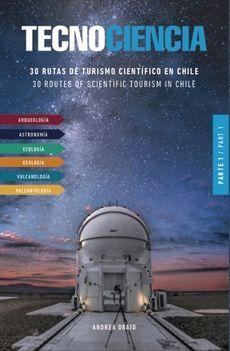 TECNOCIENCIA 1 30 RUTAS DE TURISMO CIENTIFICO EN CHILE