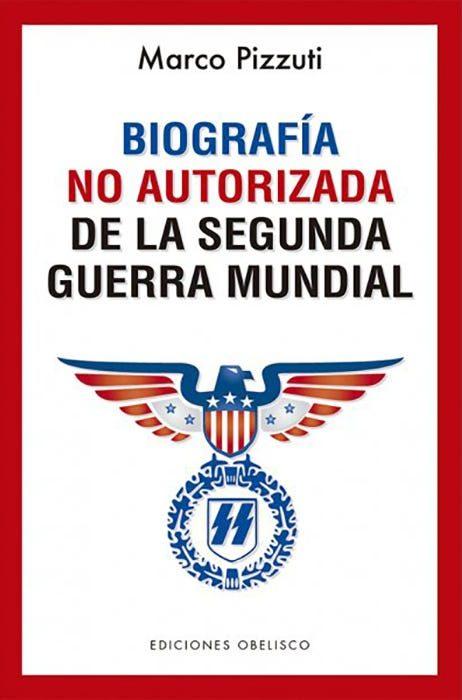 BIOGRAFIA NO AUTORIZADA DE LA SEGUNDA GUERRA MUNDIAL