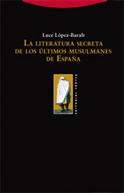 LA LITERATURA SECRETA DE LOS ULTIMOS MUSULMANES DE ESPAÑA