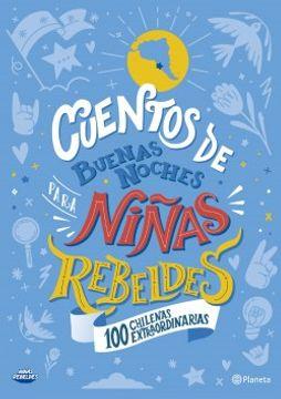 CUENTOS DE BUENAS NOCHES PARA NIÑAS REBELDES 100 CHILENAS EXTRAORDINARIAS