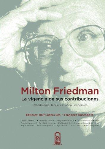 MILTON FRIEDMAN LA VIGENCIA DE SUS CONTRIBUCIONES