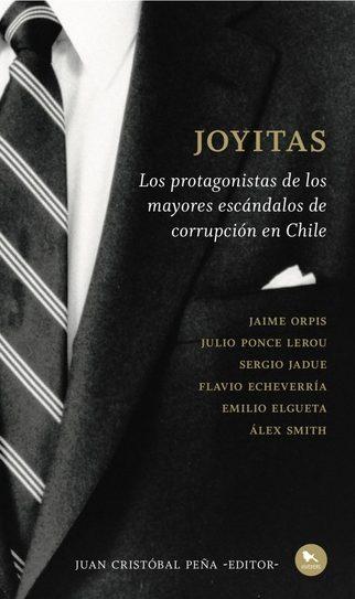 JOYITAS LOS PROTAGONISTAS DE LOS MAYORES ESCANDALOS DE CORRUPCION EN CHILE