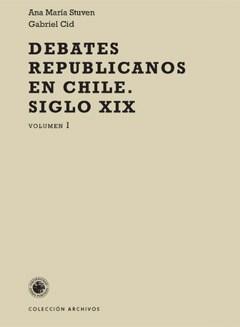 DEBATES REPUBLICANOS EN CHILE SIGLO XIX VOLUMEN 1