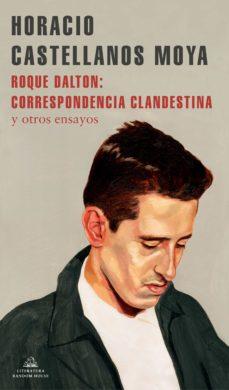 ROQUE DALTON CORRESPONDENCIA CLANDESTINA Y OTROS ENSAYOS