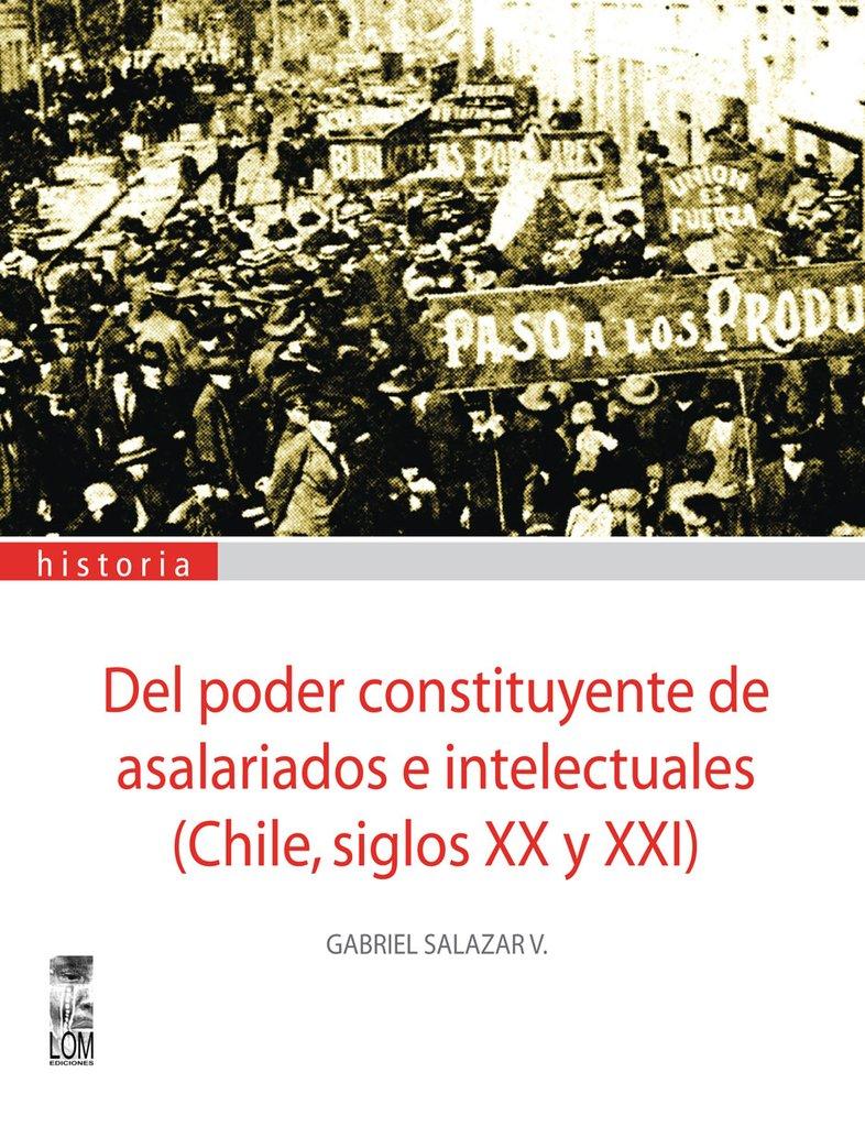 DEL PODER CONSTITUYENTE DE ASALARIADOS E INTELECTUALES (CHILE SIGLOS XX Y XXI)