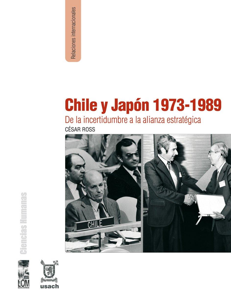 CHILE Y JAPON 1973-1989 DE LA INCERTIDUMBRE A LA ALIANZA ESTRATEGICA