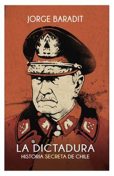 LA DICTADURA HISTORIA SECRETA DE CHILE