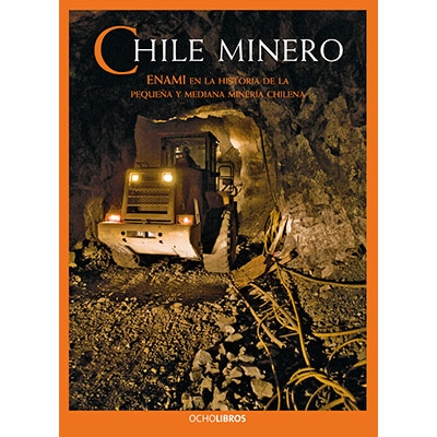 CHILE MINERO ENAMI EN LA HISTORIA DE LA PEQUEÑA Y MEDIANA MINERIA CHILENA